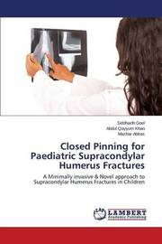 Closed Pinning for Paediatric Supracondylar Humerus Fractures by Goel Siddharth