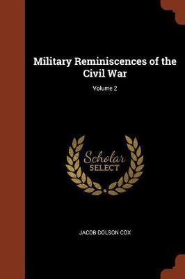 Military Reminiscences of the Civil War; Volume 2 by Jacob Dolson Cox