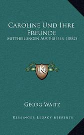 Caroline Und Ihre Freunde: Mittheilungen Aus Briefen (1882) by Georg Waitz