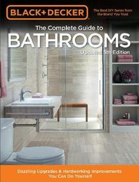 Black & Decker Complete Guide to Bathrooms 5th Edition by Editors of Cool Springs Press