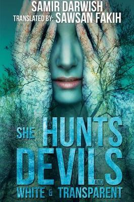 She Hunts Devils & White and Transparent by Samir Darwish