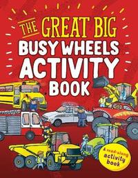 The Great Big Busy Wheels Activity Book by Peter Bently