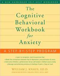 The Cognitive Behavioral Workbook for Anxiety: A Step-by-step Program by William Knaus image
