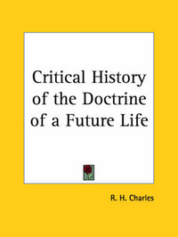 Critical History of the Doctrine of a Future Life (1899) by R.H.Charles