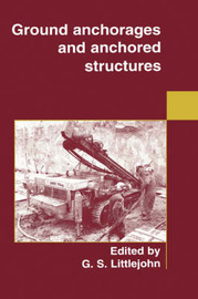 Ground Anchorages and Anchored Structures by G.S. Littlejohn