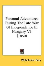 Personal Adventures During The Late War Of Independence In Hungary V1 (1850) by Wilhelmine Beck image