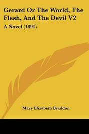 Gerard or the World, the Flesh, and the Devil V2: A Novel (1891) by Mary , Elizabeth Braddon