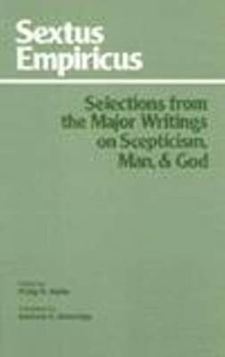 Sextus Empiricus: Selections from the Major Writings on Scepticism, Man, and God by Empiricus Sextus