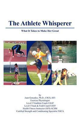 The Athlete Whisperer by Ph.D CSCS HFI Juan Gonzalez