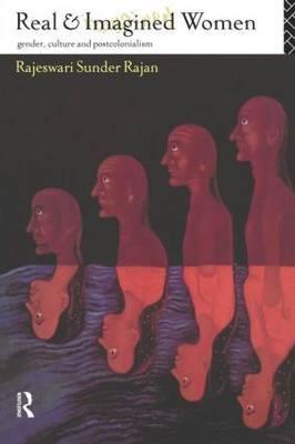 Real and Imagined Women by Rajeswari Sunder Rajan
