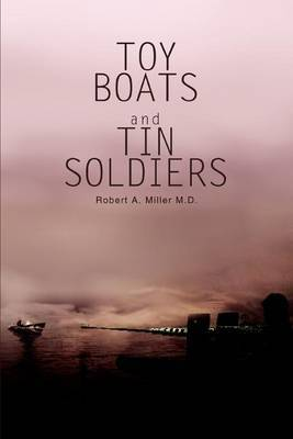 Toy Boats and Tin Soldiers by Robert A. Miller image