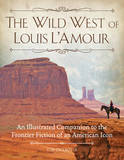The Wild West of Louis L'Amour: An Illustrated Companion to the Frontier Fiction of an American Icon by Tim Champlin