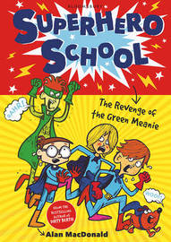 Superhero School: The Revenge of the Green Meanie: 1 by Alan MacDonald