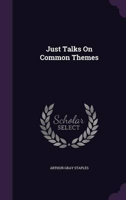 Just Talks on Common Themes by Arthur Gray Staples image