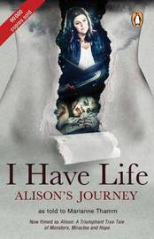 I have life: Alison's journey by Marianne Thamm