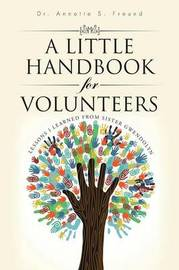 A Little Handbook for Volunteers by Dr Annette S Freund