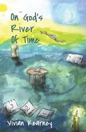 On God's River of Time by Vivian Kearney