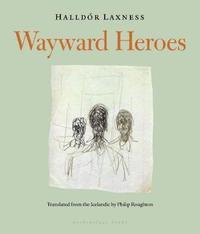 Wayward Heroes by Halldor Laxness