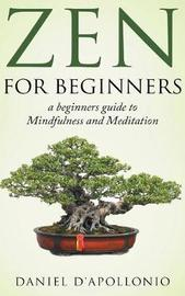 Zen for Beginners a Beginners Guide to Mindfulness and Meditation Methods to Relieve Anxiety by Daniel D'Apollonio