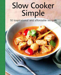 Slow Cooker Simple: 50 Inspirational and Affordable Recipes by SUE ASHWORTH
