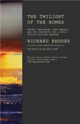 Twilight Of The Bombs by Richard Rhodes
