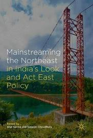 Mainstreaming the Northeast in India's Look and Act East Policy