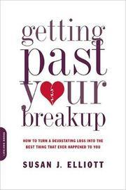 Getting Past Your Breakup by Susan Elliott