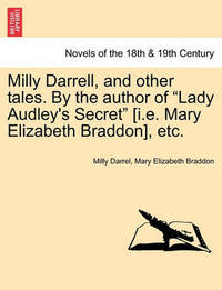 Milly Darrell, and Other Tales. by the Author of Lady Audley's Secret [I.E. Mary Elizabeth Braddon], Etc. by Milly Darrel