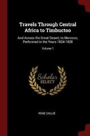 Travels Through Central Africa to Timbuctoo by Rene Caillie