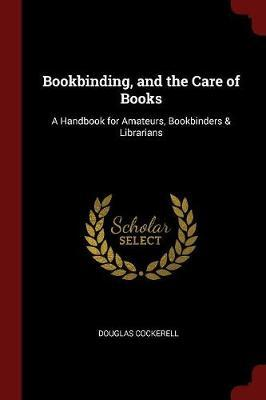 Bookbinding, and the Care of Books by Douglas Cockerell image
