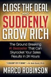 Close the Deal & Suddenly Grow Rich by Marco Robinson