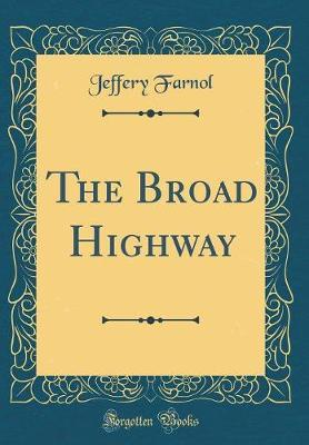 The Broad Highway (Classic Reprint) by Jeffery Farnol