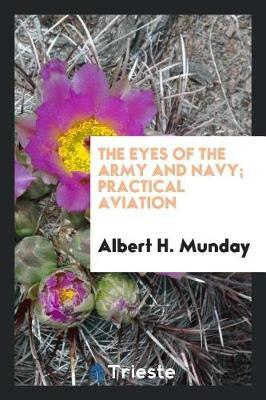 The Eyes of the Army and Navy; Practical Aviation by Albert H. Munday image