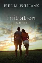 Initiation YA Edition by Phil M Williams