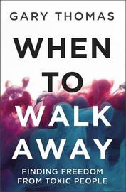 When to Walk Away by Gary L. Thomas