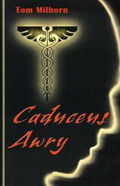 Caduceus Awry by H.Thomas Milhorn image