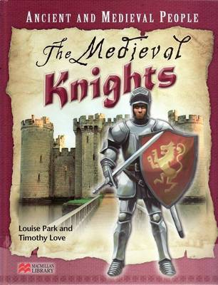 Ancient and Medieval People the Medieval Knights Macmillan Library by Louise Park