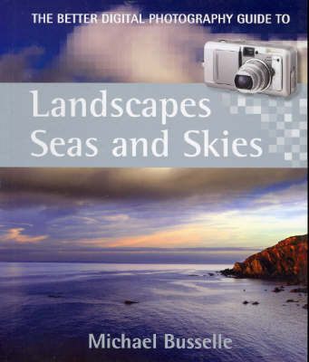 Better Digital Photography Guide to Landscapes Seas and Skies by Busselle Michael