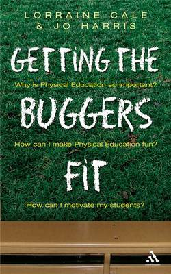 Getting the Buggers Fit: The Complete Guide to Physical Education by Lorraine Cale