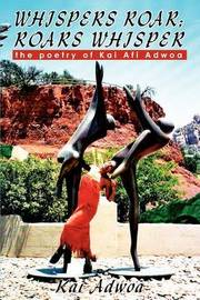 Whispers Roar; Roars Whisper: The Poetry of Kai AFI Adwoa by Kai Adwoa image