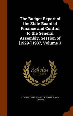 The Budget Report of the State Board of Finance and Control to the General Assembly, Session of [1929-] 1937, Volume 3 image
