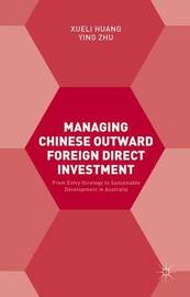 Managing Chinese Outward Foreign Direct Investment by Xueli Huang