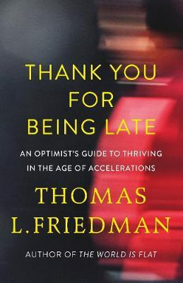 Thank You for Being Late by Thomas L Friedman
