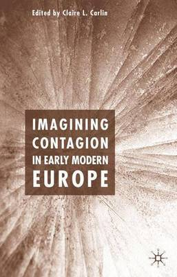 Imagining Contagion in Early Modern Europe by Claire L Carlin