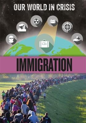Our World in Crisis: Immigration by Claudia Martin image