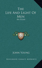 The Life and Light of Men: An Essay by John Young