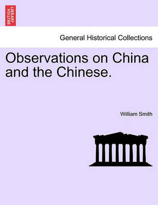 Observations on China and the Chinese. by William Smith