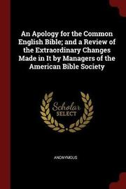 An Apology for the Common English Bible; And a Review of the Extraordinary Changes Made in It by Managers of the American Bible Society by * Anonymous image