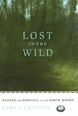 Lost in the Wild: Danger and Survival in the North Woods by Cary J. Griffith image