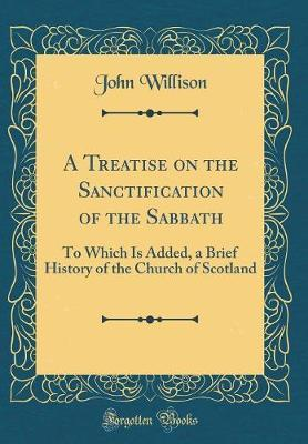 A Treatise on the Sanctification of the Sabbath by John Willison